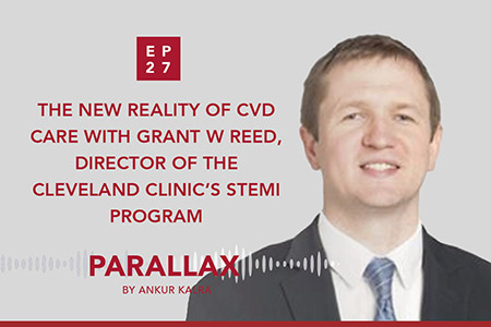 27: The new reality of CVD care with Grant W Reed, Director of the Cleveland Clinic's STEMI program