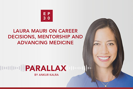 30: Laura Mauri on career decisions, mentorship and advancing medicine