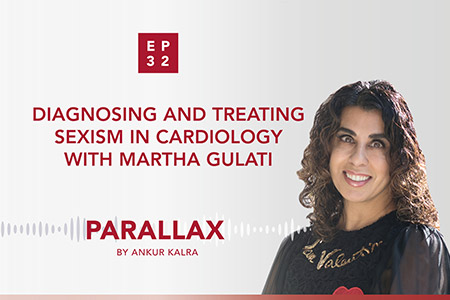 EP 32: Diagnosing and treating sexism in cardiology with Martha Gulati