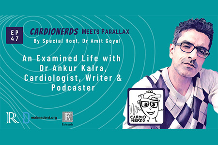 Episode 47: CardioNerds Meets Parallax: An Examined Life with Dr Ankur Kalra, Cardiologist, Writer